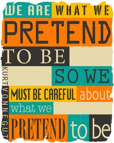 'We are what we pretend to be, so we must be careful about what we pretend to be' - Kurt Vonnegut Art Print