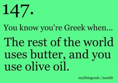 You know you're Greek when. The rest of the world uses butter, and you use olive oil. Greek Memes, Greek Quotes, Greek Sayings, Go Greek, Greek Life, American Humor, Greek Culture, The Son Of Man, Greek Recipes