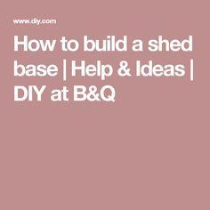 How to build a shed base | Help & Ideas | DIY at B&Q