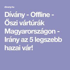 14bbdb7d6b Dívány - Offline - Őszi vártúrák Magyarországon - Irány az 5 legszebb hazai  vár!