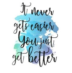 Nunca fica mais facil, voce apenas melhora