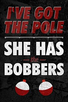 Aluminum Metal IÕve Got The Pole And She Has The Bobbers ... http://www.amazon.com/dp/B017472C8Y/ref=cm_sw_r_pi_dp_p8ksxb1S1T3HK