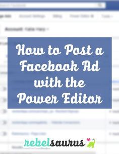 How to Post a Facebook Ad with the Power Editor #blogging #business #onlinebusiness #facebook #socialmedia #facebookads