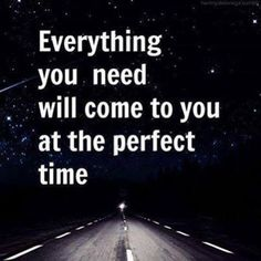 Everything you need will come to you at the perfect time. #wisdom #affirmations