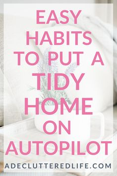Are you ready to finally get your messy home under control? Want to invite friends and family over without apologizing for the mess? Click through to learn quick, easy habits that will help you get and maintain the tidy, clutter-free home you really want.