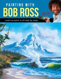 Painting with Bob Ross: Learn to paint in oil step by step! by Bob Ross Inc The Joy Of Painting, Basic Painting, Painting Tips, Walter Foster, Bob Ross Paintings, Painted Books, Learn To Paint, Colour Images, Landscape Paintings