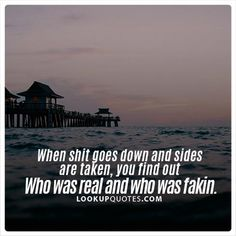 When shit goes down and sides are taken, you find out who was real and who was fakin. #fake #friends #life #fakelove #quotes