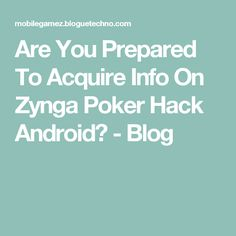 Are You Prepared To Acquire Info On Zynga Poker Hack Android? - Blog