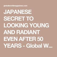 JAPANESE SECRET TO LOOKING YOUNG AND RADIANT EVEN AFTER 50 YEARS - Global World Magazines