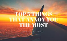 5 Things that annoy you when flying
