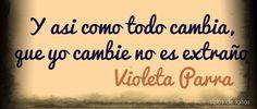 Y así como todo cambia, que yo cambie no es extraño. Violeta Parra Reflection Quotes, Just Be Happy, Fb Covers, Love You, My Love, Great Words, Spanish Quotes, True Stories, Positive Quotes