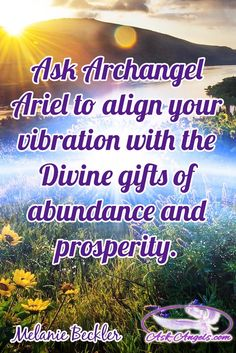 Ask Archangel Ariel to align your vibration with the Divine gifts of abundance and prosperity.  #angelicinspiration