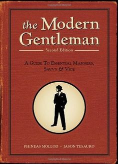 The Modern Gentleman: A Guide to Essential Manners, Savvy, and Vice by Phineas Mollod,