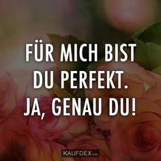 Für mich bist Du Perfekt. Ja, genau Du! German Quotes, I Love You, My Love, Forever Love, Karma, Envy, Life Quotes, Christian, Lettering