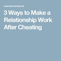 ways to make a relationship work after cheating