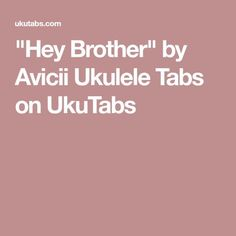 """Hey Brother"" by Avicii Ukulele Tabs on UkuTabs"
