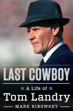 The Last Cowboy: A Life of Tom Landry by Mark Ribowsky. Forthcoming print nonfiction.