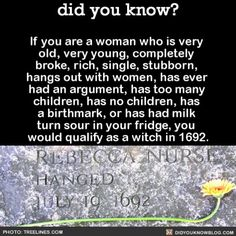 I actually learned about Rebecca nurse in English. The witch trails were so sad