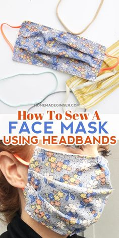 Learn how to sew a face mask using headbands. There is a shortage and elastic and masks with ties are difficult to wash, so use this tutorial to learn how to sew a face mask without elastic! #homemadegingerblog #diyfacemask #howtomakeafacemask