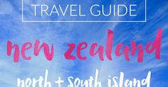 a 21 day / three weeks travel itinerary for our New Zealand trip - covering both North and South Islands.