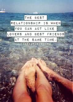 The best relationship is when you can act like lovers and best friends at the same time. #quotes #relationships #love