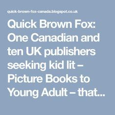 Quick Brown Fox: One Canadian and ten UK publishers seeking kid lit – Picture Books to Young Adult – that don't require an agent, including at least one that wants narrative verse