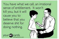 """entitlement sucks...it should probably read """"for doing nothing more than most do,"""" ie. most people work hard, sadly many people still struggle - those who don't are very lucky and should be very grateful (gratitude does not tolerate entitlement)."""