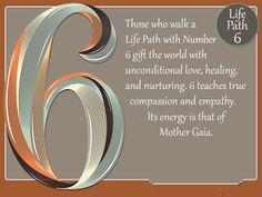 """Life Path number 6 is sometimes called """"the nurturer,"""" because you are such a natural caretaker of others. You are very in tune with t. Life Path Number, Number Meanings, Life Challenges, Birthday Month, Unconditional Love, Compassion, Paths, Meant To Be, Spirituality"""