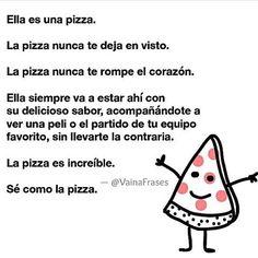 Sé como la pizza #VainaFrases #Pensamientos #Frases