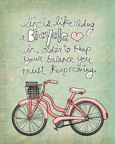 """""""life is like riding a bicycle. in order to keep your balance, you must keep moving."""" can i just invest in some training wheels? :p"""