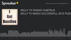 KELLY TV RADIO SUCCESSFUL 2015 FLEETDJS (part 3 of 5)