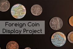 Foreign Coin Display Project. Preserve travel memorabilia by displaying your coins in a shadowbox. Inexpensive and easy!