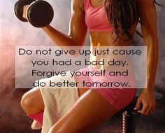 Fitness quotes - not every day will be a good day.  Get back up and try again with each new day.