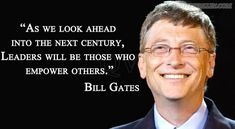 As We Look Ahead Into The Next Century, Leaders Will Be Those Who Empower Others - Bill Gates