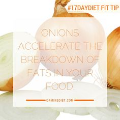 help digest fats, so your doesn't store them in fat cells! Dr Mike, 17 Day Diet, Diet Motivation Quotes, Best Selling Books, Onions, Motivational Quotes, Fat, Wellness, Weight Loss