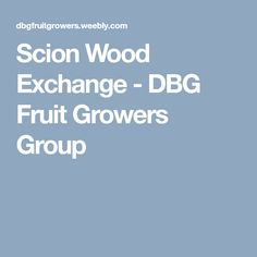 Scion Wood Exchange - DBG Fruit Growers Group