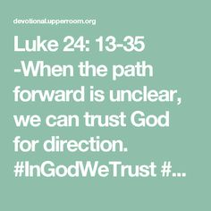 Luke 24: 13-35 -When the path forward is unclear, we can trust God for direction. #InGodWeTrust #BelieveInHim