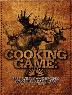 Cooking Game Best Wild Game Recipes from the Readers of Deer & Deer Hunting by Jacob Edson