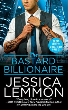 The Bastard Billionaire  by Jessica Lemmon  Series: Billionaire Bad Boys #3  Published by: Hachette on February 28, 2017  Genres: Contemporary Romance  Source: Publisher