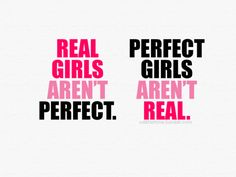 Real girls aren't perfect. Perfect girls aren't real. I don't need fake friends anymore.  Adios!