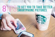 8 Tips to Get You to Take Better Smartphone Pictures