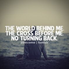 christian tumblr - Google Search.......though none go with me, still I will follow no turning back....