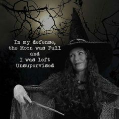 Im my defense, moon full, unsupervised, witch, magick wand Samhain, Witch Quotes, Pagan Quotes, Theme Halloween, Halloween Humor, Halloween Quotes, Halloween Witches, Happy Halloween, Halloween Displays