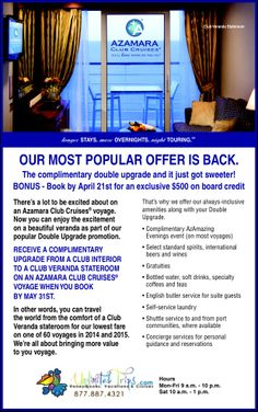 Book a Club Interior Cabin and receive a Double Upgrade to a Club Veranda Cabin! Plus book by April 21st and receive an exclusive $500 on board credit. Available on 60 select sailings for 2014 and 2015. Call for additional details 330-940-4321. #AzamaraCruises #UnlimitedTrips