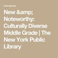 New & Noteworthy: Culturally Diverse Middle Grade | The New York Public Library