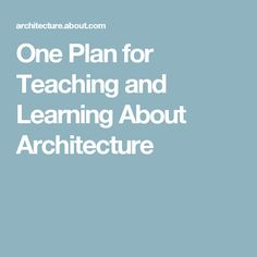One Plan for Teaching and Learning About Architecture