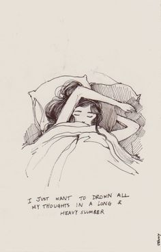 I just want to drown all my thoughts in a long and heavy slumber from http://blowkissesnotboys.tumblr.com/