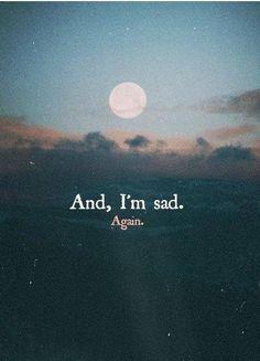 And I'm sad, again ~ Grief ~ Heartbroken ~ Heartache ~ Heartbreak ~ Loss ~ Breakup Hurt Quotes, Sad Quotes, Love Quotes, Inspirational Quotes, Sadness Quotes, Black Quotes, Qoutes, Positiv Quotes, Depression Quotes