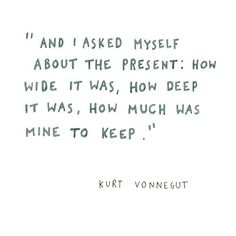 charming life pattern: kurt vonnegut - quote - the present : how much was...