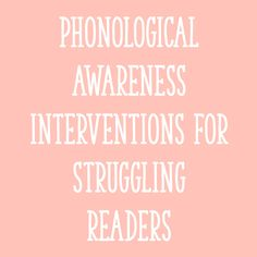 Phonological Awareness Interventions for Struggling Readers